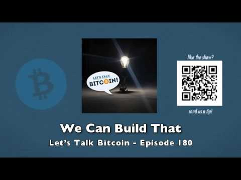 We Can Build That – Let's Talk Bitcoin Episode 180