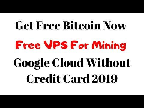 Get Free Bitcoin Now. Free VPS For Mining (Google Cloud Without Credit Card 2019).