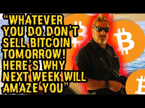 """WHATEVER YOU DO DON'T SELL BITCOIN TOMORROW! Here's Why NEXT WEEK Will AMAZE YOU"" Mcafee's HOT TAKE"