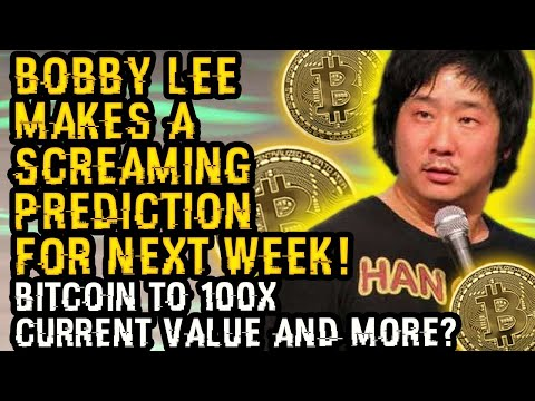 BOBBY LEE Makes A SCREAMING PREDICTION For NEXT WEEK! Bitcoin To 100X Current VALUE And MORE? HODL!