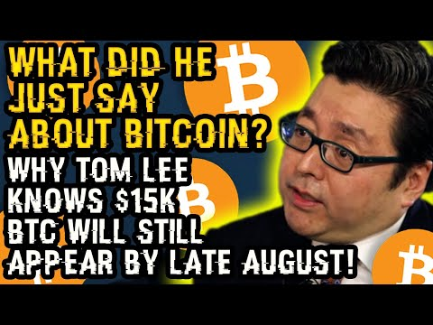 What Did HE JUST SAY About BITCOIN? Why Tom Lee KNOWS $15K BTC Will Still APPEAR By LATE AUGUST!