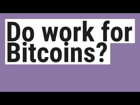 Do work for Bitcoins?