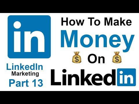 How to Make Money Online Using LinkedIn 2019 FREE Course - Part 13
