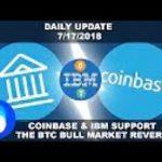 Huge News For Coinbase & IBM! Has The Bitcoin Bull Market Begun    Daily Crypto News 7 17 2018