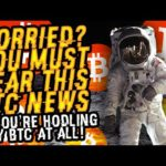 WORRIED? You MUST HEAR THIS BITCOIN NEWS If You're HODLING ANY BTC At ALL! PROOF BTC Will MOON SOON!