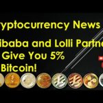 Cryptocurrency News - Alibaba and Lolli Partner to Give You 5% in Bitcoin!