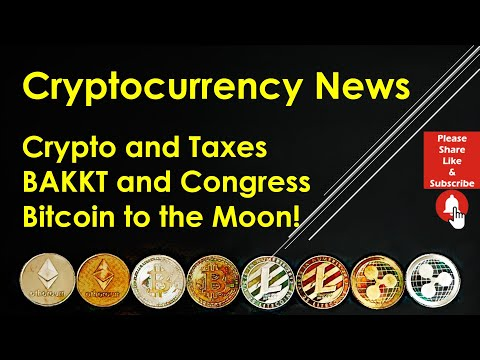 Cryptocurrency News - Crypto and Taxes; BAKKT and Congress; Bitcoin to the Moon!