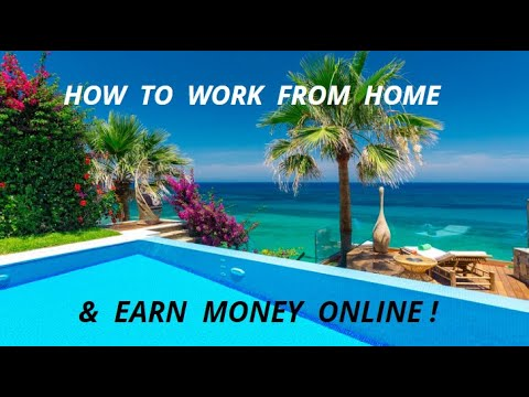 HOW TO WORK FROM HOME & EARN MONEY ONLINE