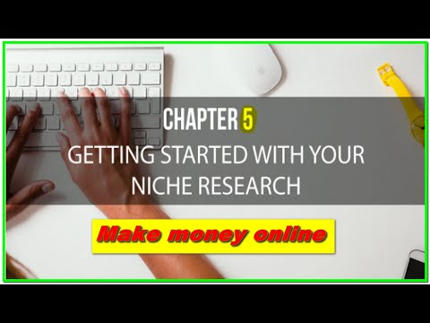 Make money online | Find Your Niche | Chapter 5 – Getting Started with Your Niche Research