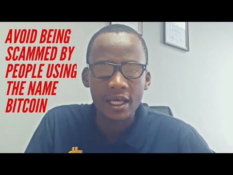AVOID BEING SCAMMED BY PEOPLE USING THE NAME BITCOIN