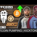 EPISODE 78: IS KICKTOKEN A SCAM + BITCOIN EXPLODES!