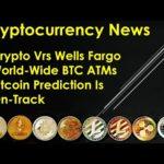 #Cryptocurrency News – #Crypto Vrs #WellsFargo; World-Wide #BTC ATMs; #Bitcoin Prediction On-Track