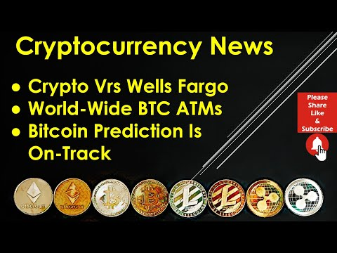 #Cryptocurrency News – #Crypto Vrs #WellsFargo; World-Wide #BTC ATMs; #Bitcoin Prediction On-Track