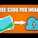 Earn $300 Per IMAGE UPLOAD! (Make Money Online FOR FREE)