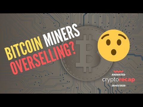 Bitcoin Miners Are Selling Coins Faster Than They Can Generate Them | Animated Crypto Recap 29/03/20