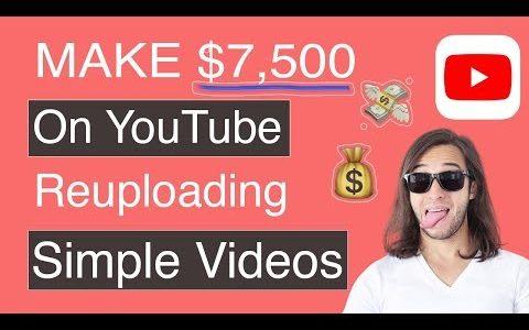 Make $7,500 Per Month On YouTube Re-uploading Videos ( Make Money Online )
