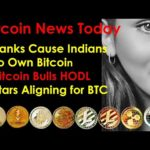 Bitcoin News Today: Banks Cause Indians To Own Bitcoin. Bitcoin Bulls HODL. Stars Aligning for BTC.