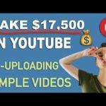 Make $17,500 Per Month On YouTube Re-uploading Videos - Make Money Online