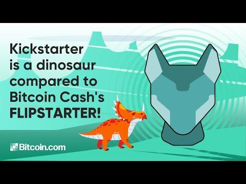 Kickstarter is a dinosaur compared to Bitcoin Cash's Flipstarter!