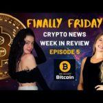 Crypto & Bitcoin News - Week in Review, Ep 5
