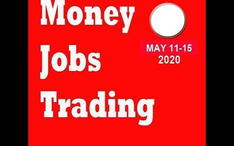 May 11-15 Money, Jobs, Trading