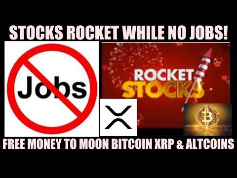 WOW! STOCKS ROCKET WHILE NO JOBS? FREE MONEY TO MOON BITCOIN XRP & ALTCOINS!