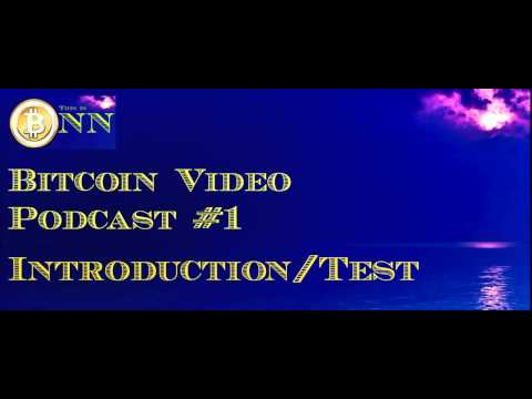 The Bitcoin News Network – Bitcoin Podcast #1 – Introduction/Test