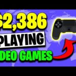 Make $2,386 PLAYING VIDEO GAMES [Make Money Online]