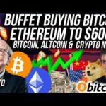BUFFET BUYING BITCOIN?! Ethereum $600 in 5 DAYS!! Altcoins Bullish!! Crypto News