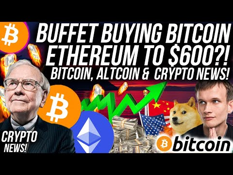 BUFFET BUYING BITCOIN?! Ethereum $600 in 5 DAYS!! Altcoins Bullish!! Crypto News