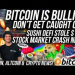 BITCOIN PRICE BULLISH!?! Sushi DEFI STOLE $12m! Stock Market Crash Incoming?! Crypto News