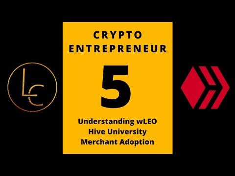 Crypto Entrepreneur #5: Understanding wLEO, Hive University, Merchant Adoption.