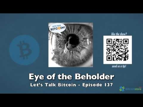 Eye of the Beholder - Let's Talk Bitcoin Episode 137