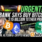 URGENT!! BANK SAYS TO BUY BITCOIN!!! $15 BILLION TETHER PRINTED!!! Buy These Altcoins!! Crypto News!