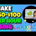 How to Make $50+ Per Hour Using Google (Make Money Online)