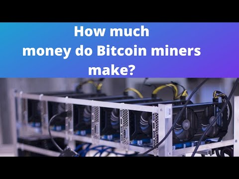 How much money do Bitcoin miners make?