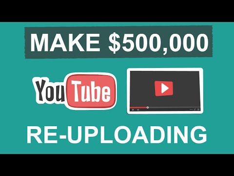 Make $500,00 Per Month On YouTube Re-uploading Videos - Make Money Online