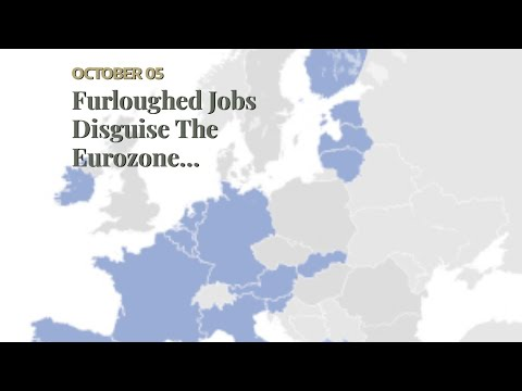 Furloughed Jobs Disguise The Eurozone Employment Crisis