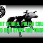 Exit Scams, Polish Cows and New Stuff and Things!