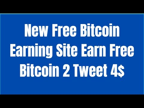 New Free Bitcoin Earning Site Earn Free Bitcoin 2 Tweet 4$