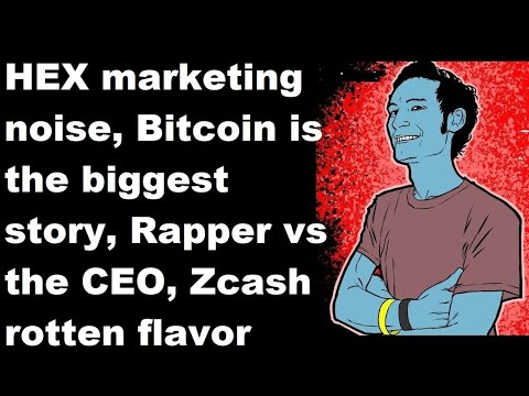 HEX marketing noise, Bitcoin is the biggest story, Rapper vs the CEO, Zcash rotten flavor, BTC Jobs