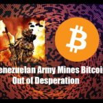Bitcoin Mined by Venezuelan Army. Why Bitcoin can never be banned.