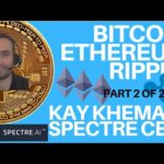 BITCOIN, ETHEREUM, RIPPLE + SPECTRE PROJECTS – WITH KAY KHEMANI - SPECTRE CEO – 2 OF 2