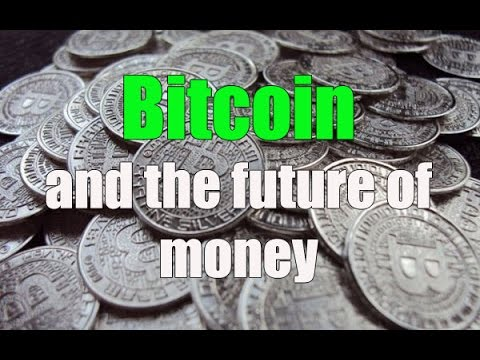 Bitcoin and the future of money