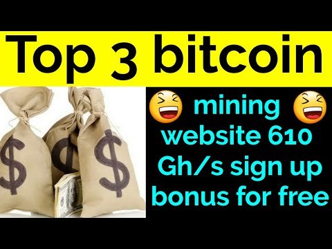 Top 3 bitcoin mining website 610 Gh/s sign up bonus for free
