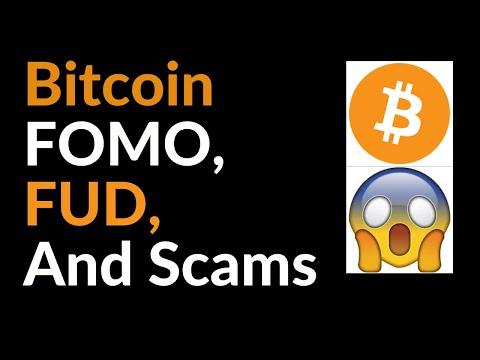 Bitcoin FOMO, FUD, and Scams