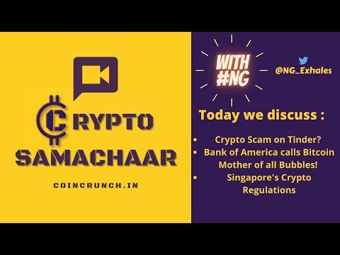 CryptoScam Tinder| BOA calls Bitcoin Mother of Bubbles|Singapore Crypto Regulations| CryptoSamachaar