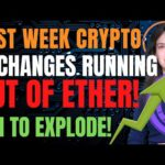 Exchanges Running Out of Ether! (ETH to Explode!) - Last Week Crypto