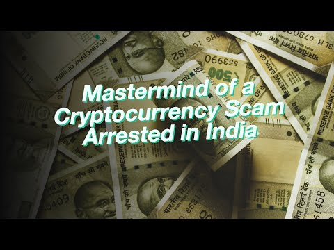 Mastermind of a Cryptocurrency Scam Arrested in India