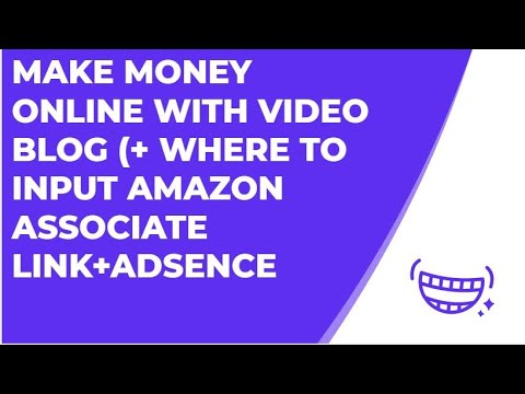 MAKE MONEY ONLINE WITH  VIDEO BLOG (+ WHERE TO INPUT AMAZON ASSOCIATE LINK+ADSENCE+PAID BLOG)